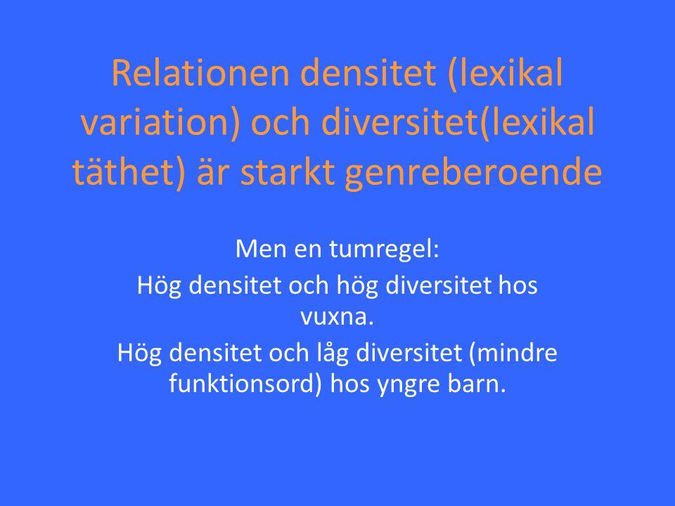 Relationen densitet (lexikal variation) och diversitet(lexikal täthet) är starkt genreberoende Men en tumregel: Hög densitet och hög diversitet hos vu