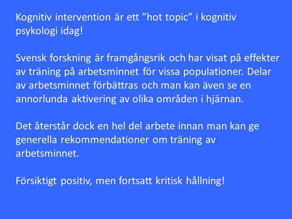"""Kognitiv intervention är ett """"hot topic"""" i kognitiv psykologi idag! Svensk forskning är framgångsrik och har visat på effekter av träning på arbetsmin"""