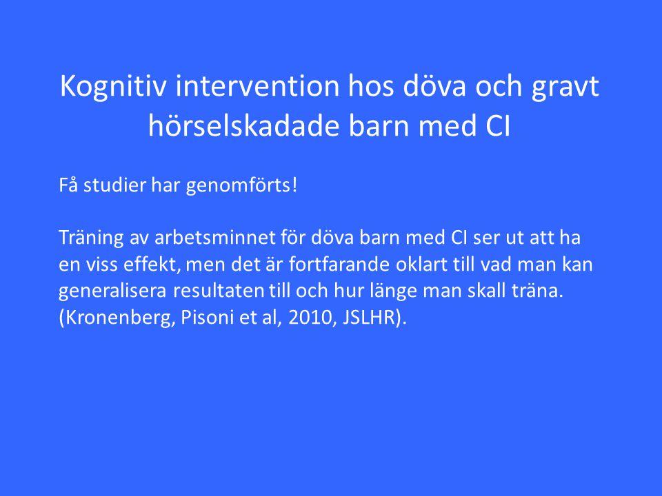 Kognitiv intervention hos döva och gravt hörselskadade barn med CI Få studier har genomförts! Träning av arbetsminnet för döva barn med CI ser ut att