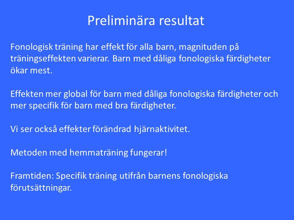 Preliminära resultat Fonologisk träning har effekt för alla barn, magnituden på träningseffekten varierar. Barn med dåliga fonologiska färdigheter öka
