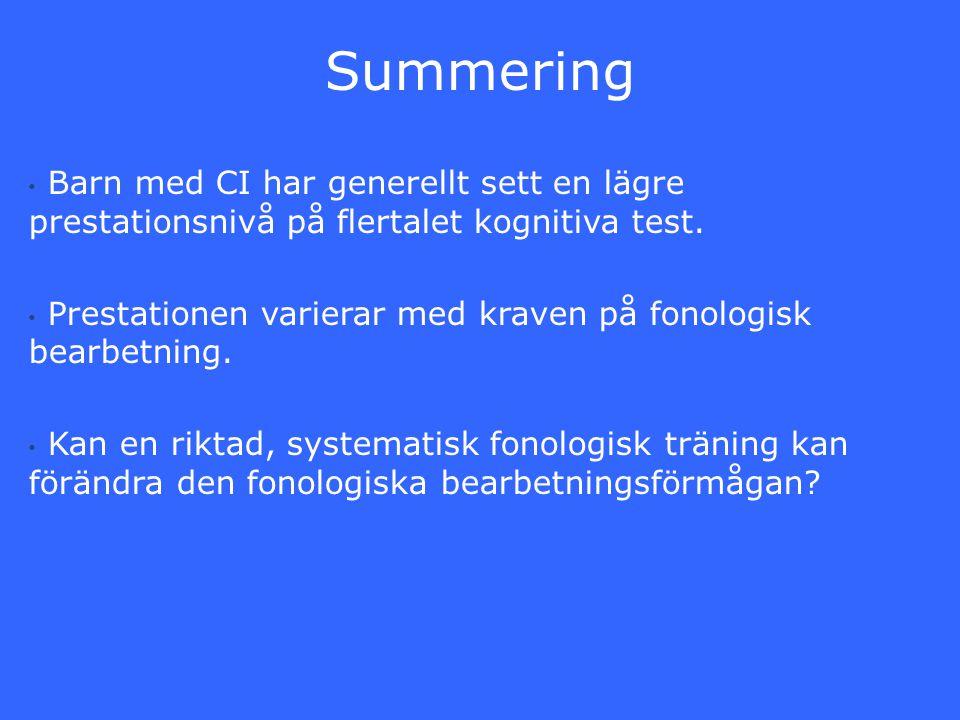Summering Barn med CI har generellt sett en lägre prestationsnivå på flertalet kognitiva test. Prestationen varierar med kraven på fonologisk bearbetn