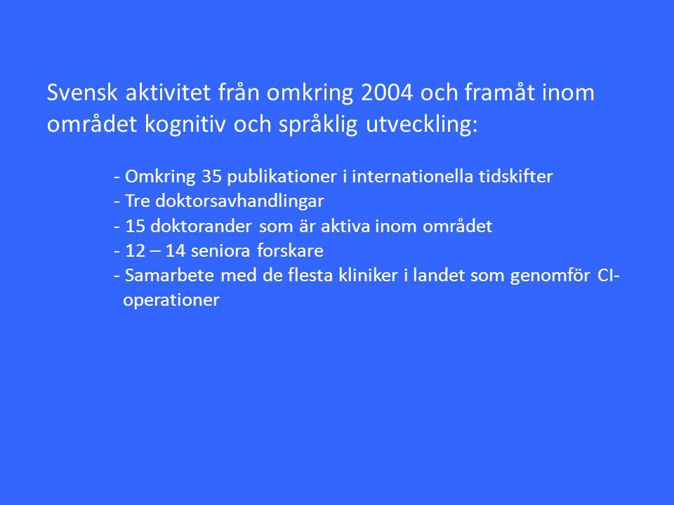 Svensk aktivitet från omkring 2004 och framåt inom området kognitiv och språklig utveckling: - Omkring 35 publikationer i internationella tidskifter -