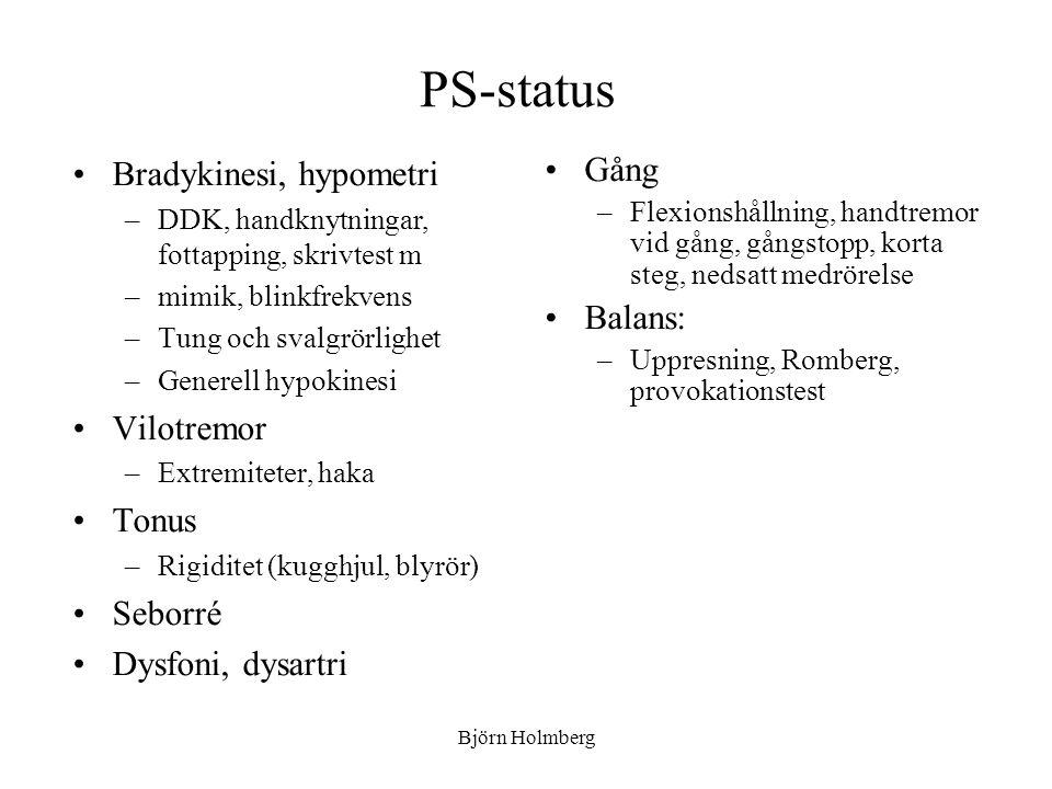 PS-status Bradykinesi, hypometri –DDK, handknytningar, fottapping, skrivtest m –mimik, blinkfrekvens –Tung och svalgrörlighet –Generell hypokinesi Vil