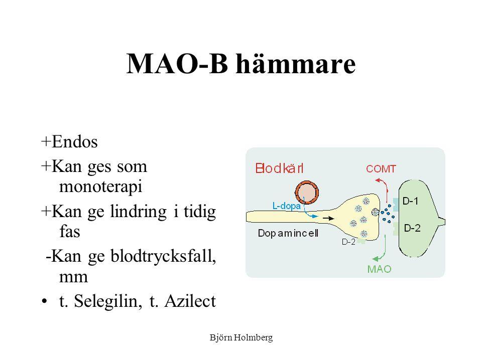 MAO-B hämmare +Endos +Kan ges som monoterapi +Kan ge lindring i tidig fas -Kan ge blodtrycksfall, mm t. Selegilin, t. Azilect Björn Holmberg