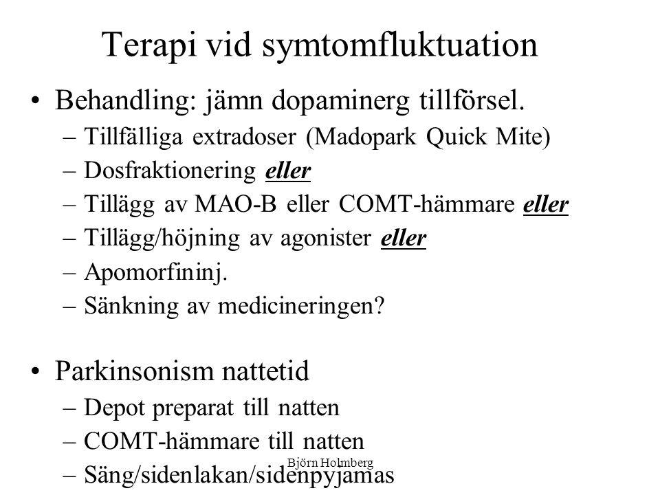 Terapi vid symtomfluktuation Behandling: jämn dopaminerg tillförsel. –Tillfälliga extradoser (Madopark Quick Mite) –Dosfraktionering eller –Tillägg av