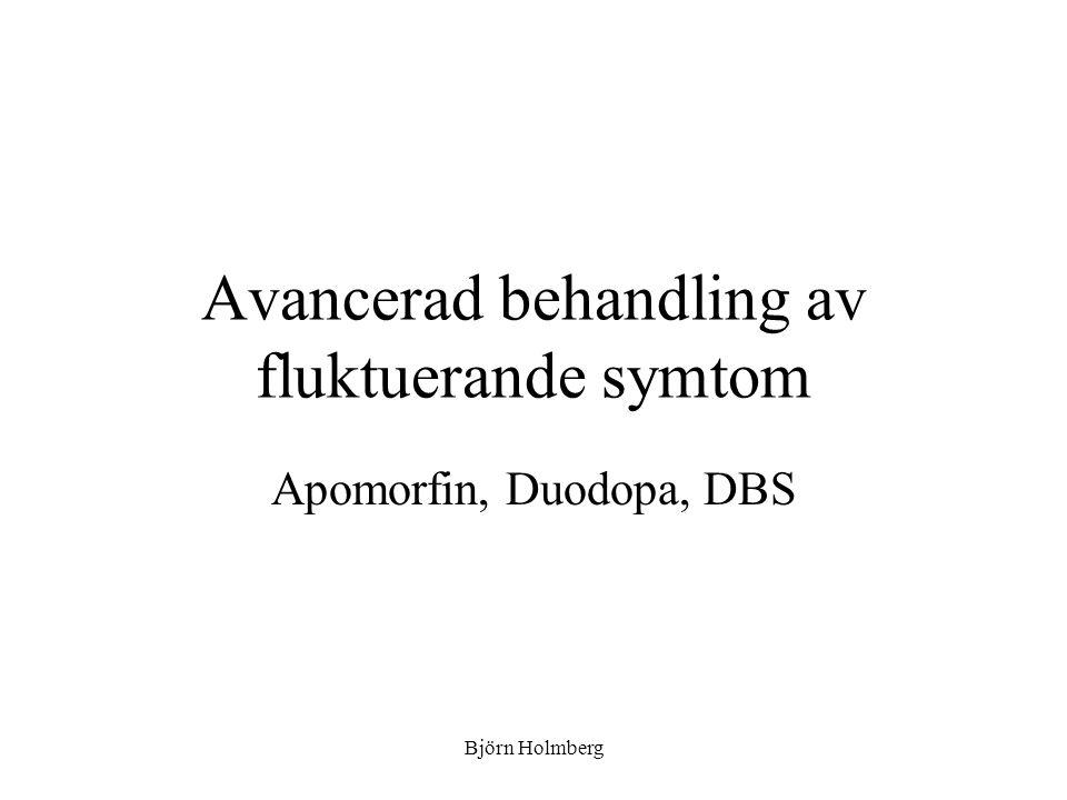 Avancerad behandling av fluktuerande symtom Apomorfin, Duodopa, DBS Björn Holmberg