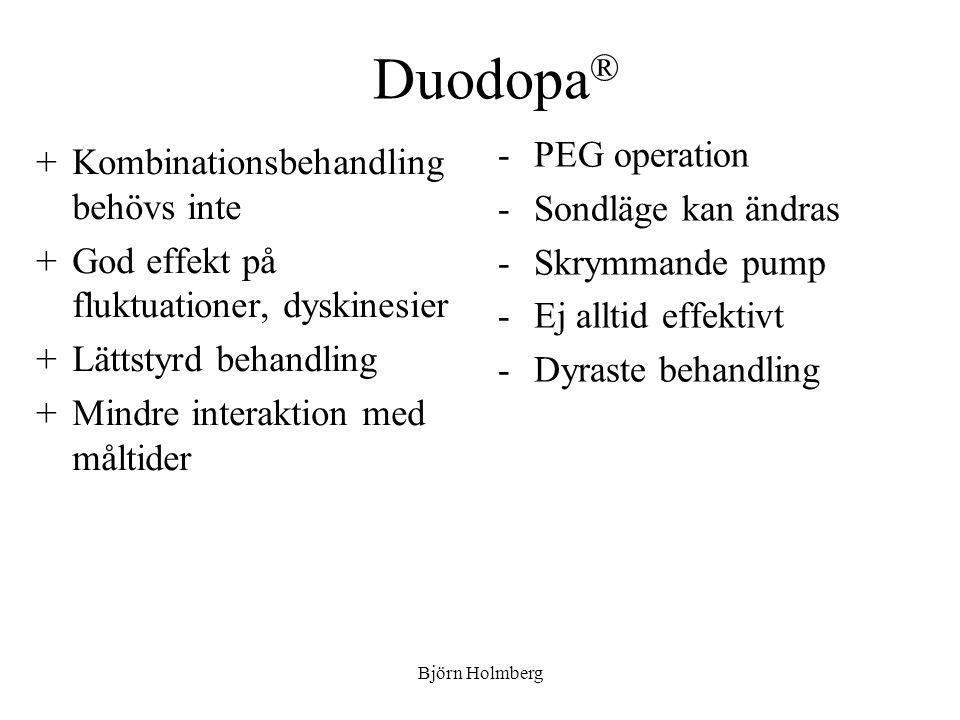 Duodopa ® +Kombinationsbehandling behövs inte +God effekt på fluktuationer, dyskinesier +Lättstyrd behandling +Mindre interaktion med måltider -PEG op