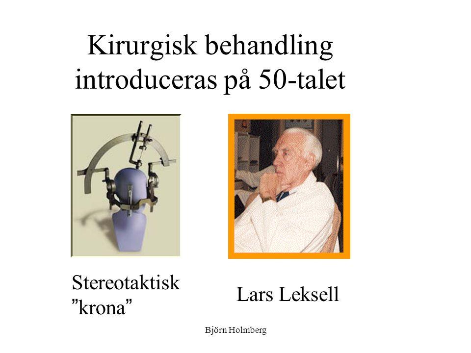 """Kirurgisk behandling introduceras på 50-talet Stereotaktisk """" krona """" Lars Leksell Björn Holmberg"""