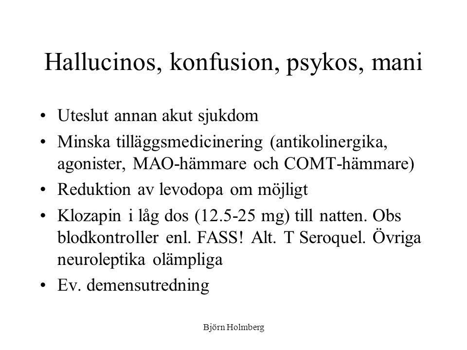 Hallucinos, konfusion, psykos, mani Uteslut annan akut sjukdom Minska tilläggsmedicinering (antikolinergika, agonister, MAO-hämmare och COMT-hämmare)