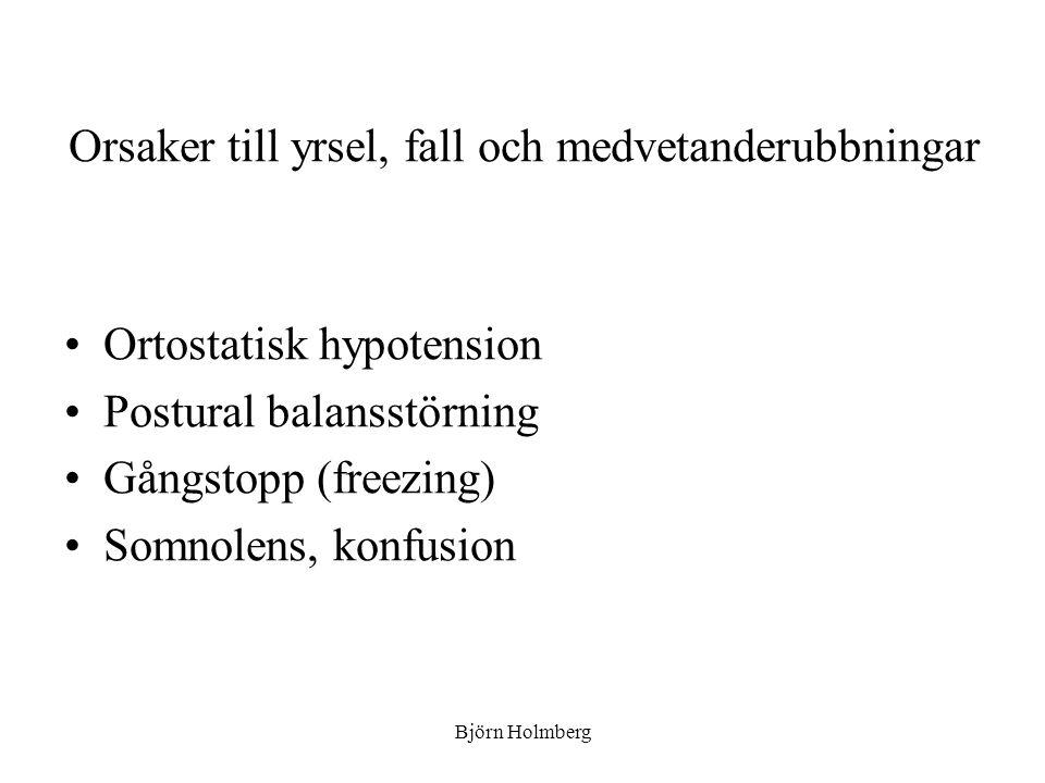 Orsaker till yrsel, fall och medvetanderubbningar Ortostatisk hypotension Postural balansstörning Gångstopp (freezing) Somnolens, konfusion Björn Holm