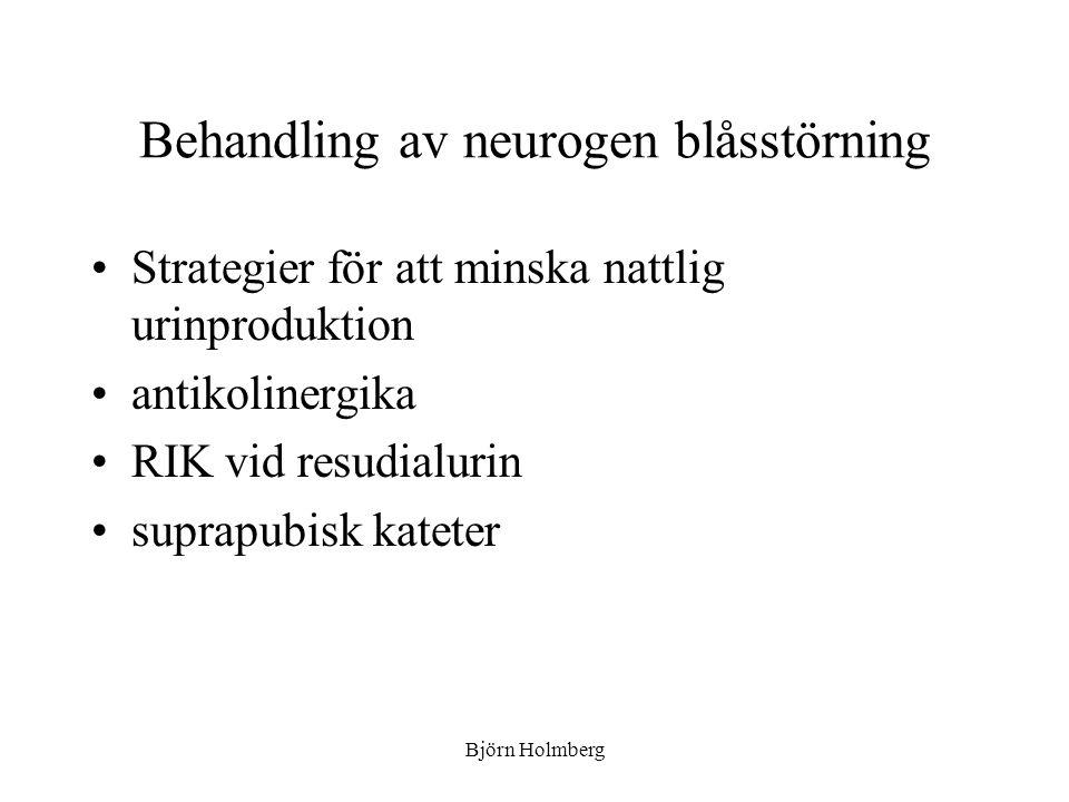 Behandling av neurogen blåsstörning Strategier för att minska nattlig urinproduktion antikolinergika RIK vid resudialurin suprapubisk kateter Björn Ho