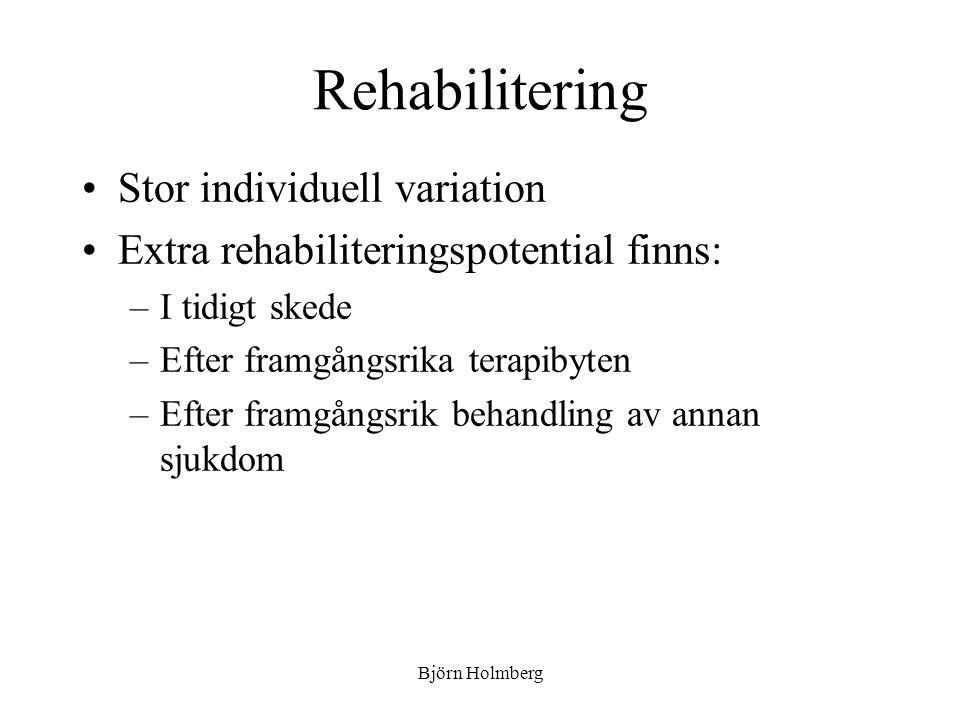 Rehabilitering Stor individuell variation Extra rehabiliteringspotential finns: –I tidigt skede –Efter framgångsrika terapibyten –Efter framgångsrik b