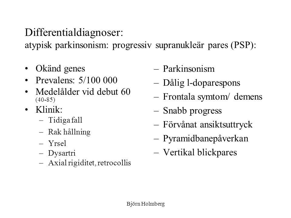 Differentialdiagnoser: atypisk parkinsonism: progressiv supranukleär pares (PSP): Okänd genes Prevalens: 5/100 000 Medelålder vid debut 60 (40-85) Kli
