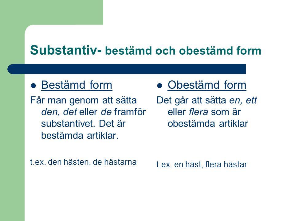 Substantiv- bestämd och obestämd form Bestämd form Får man genom att sätta den, det eller de framför substantivet.