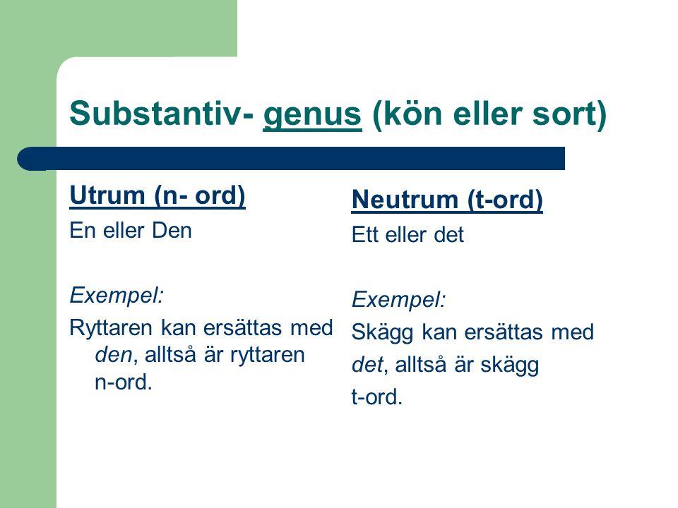 Substantiv- genus (kön eller sort) Utrum (n- ord) En eller Den Exempel: Ryttaren kan ersättas med den, alltså är ryttaren n-ord.