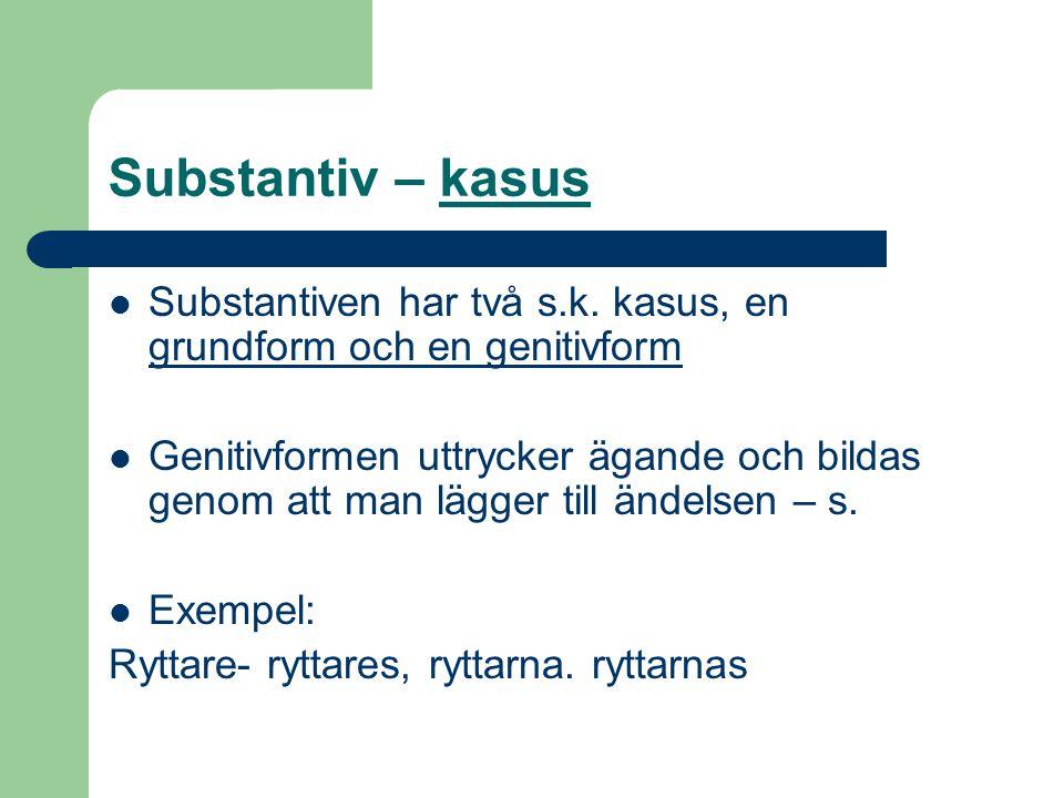 Substantiv – kasus Substantiven har två s.k.