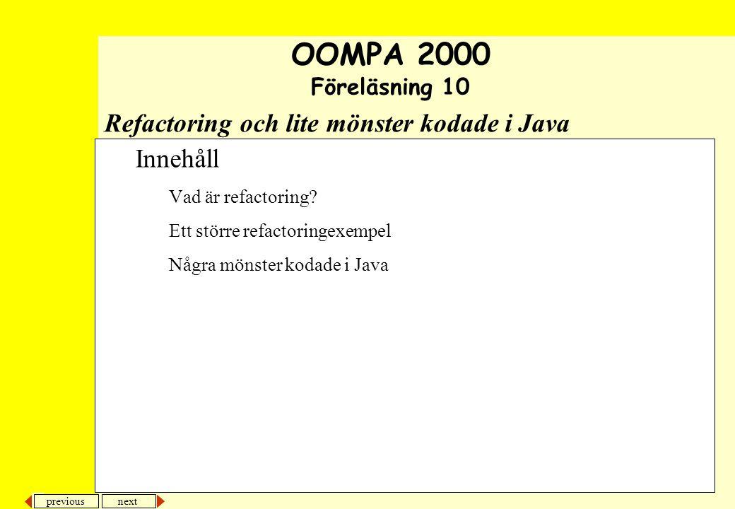 next previous Refactoring och lite mönster kodade i Java Innehåll Vad är refactoring.