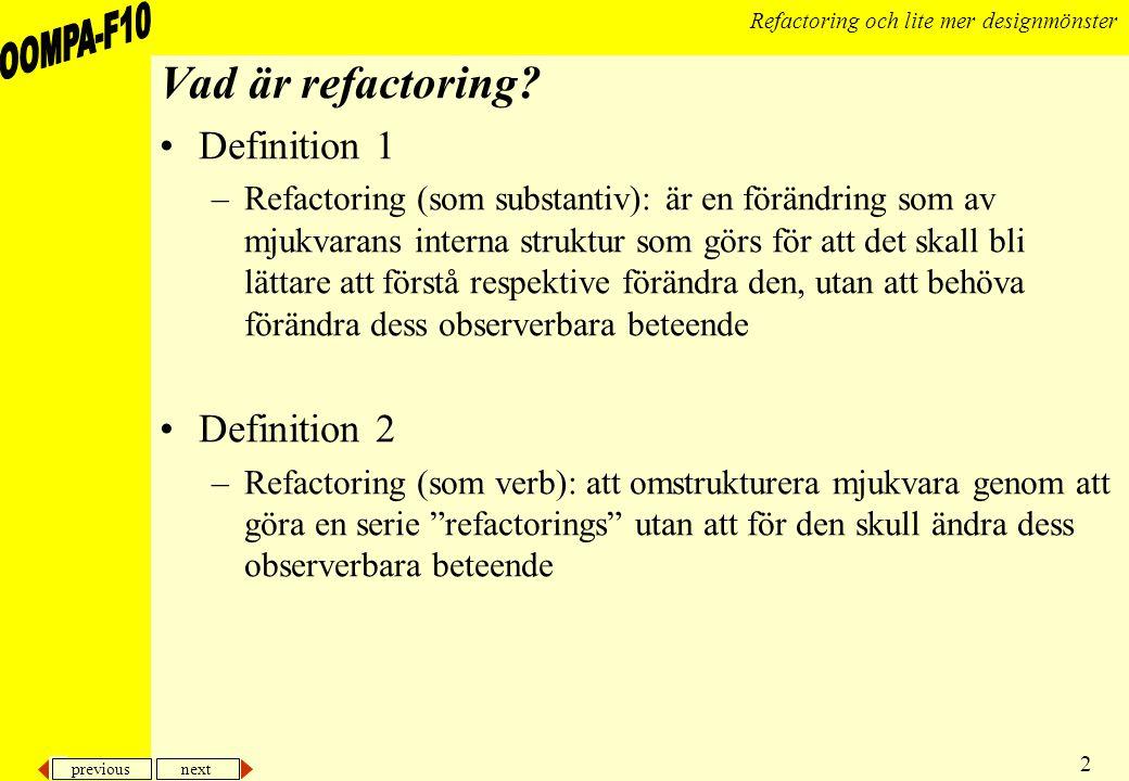 previous next 2 Refactoring och lite mer designmönster Vad är refactoring.
