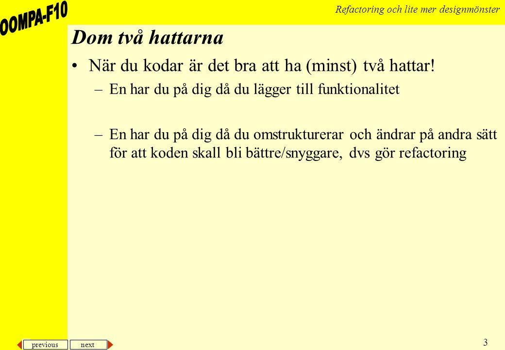 previous next 3 Refactoring och lite mer designmönster Dom två hattarna När du kodar är det bra att ha (minst) två hattar.