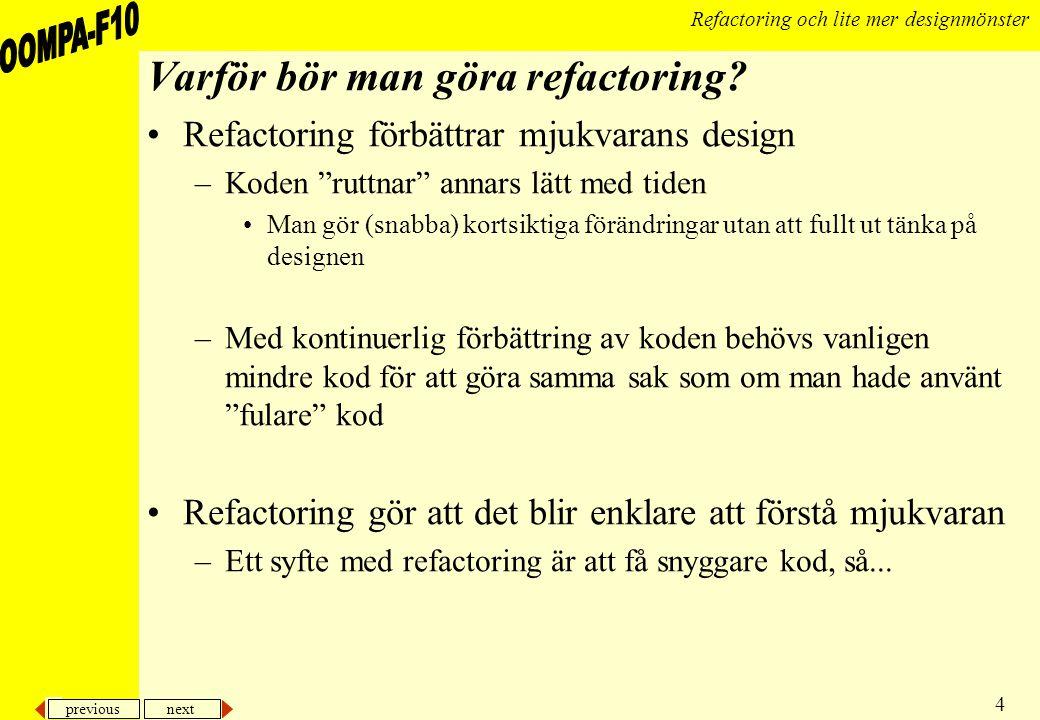 previous next 4 Refactoring och lite mer designmönster Varför bör man göra refactoring.