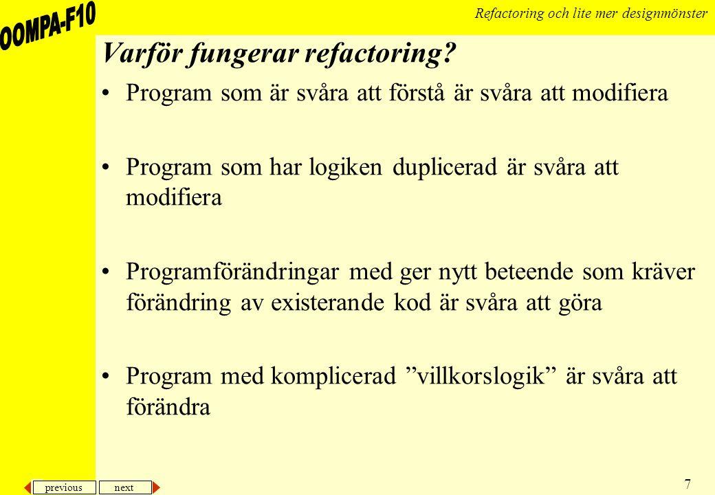 previous next 7 Refactoring och lite mer designmönster Varför fungerar refactoring.