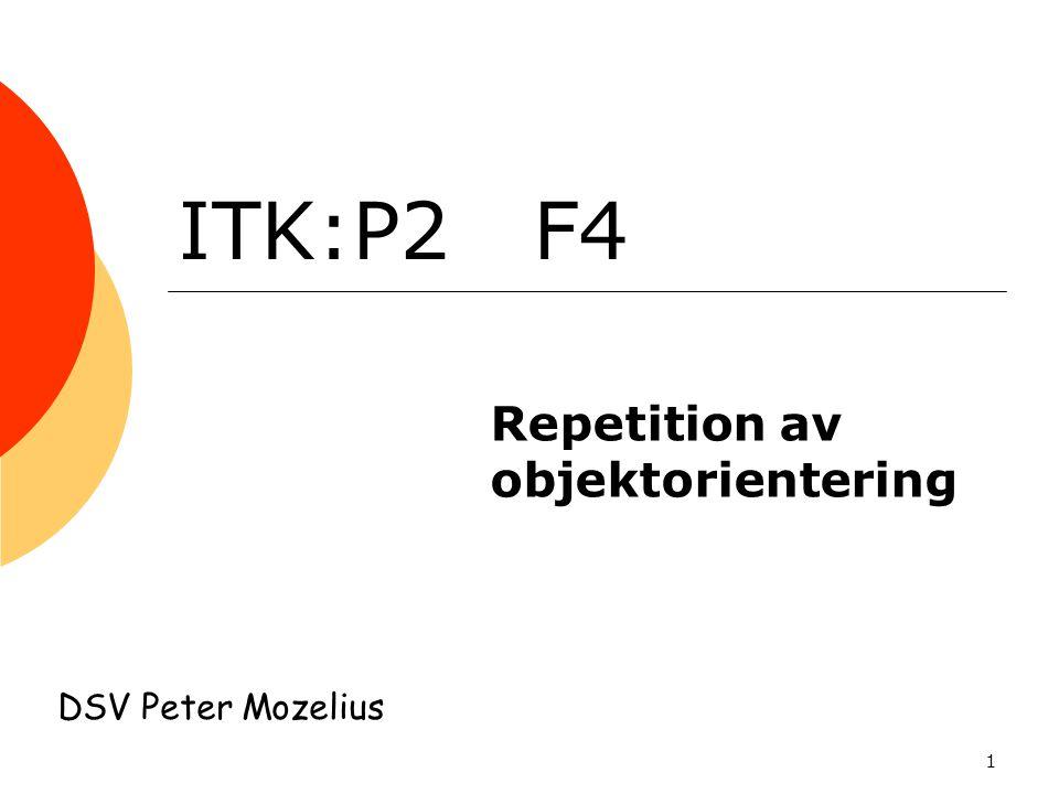 1 ITK:P2 F4 Repetition av objektorientering DSV Peter Mozelius