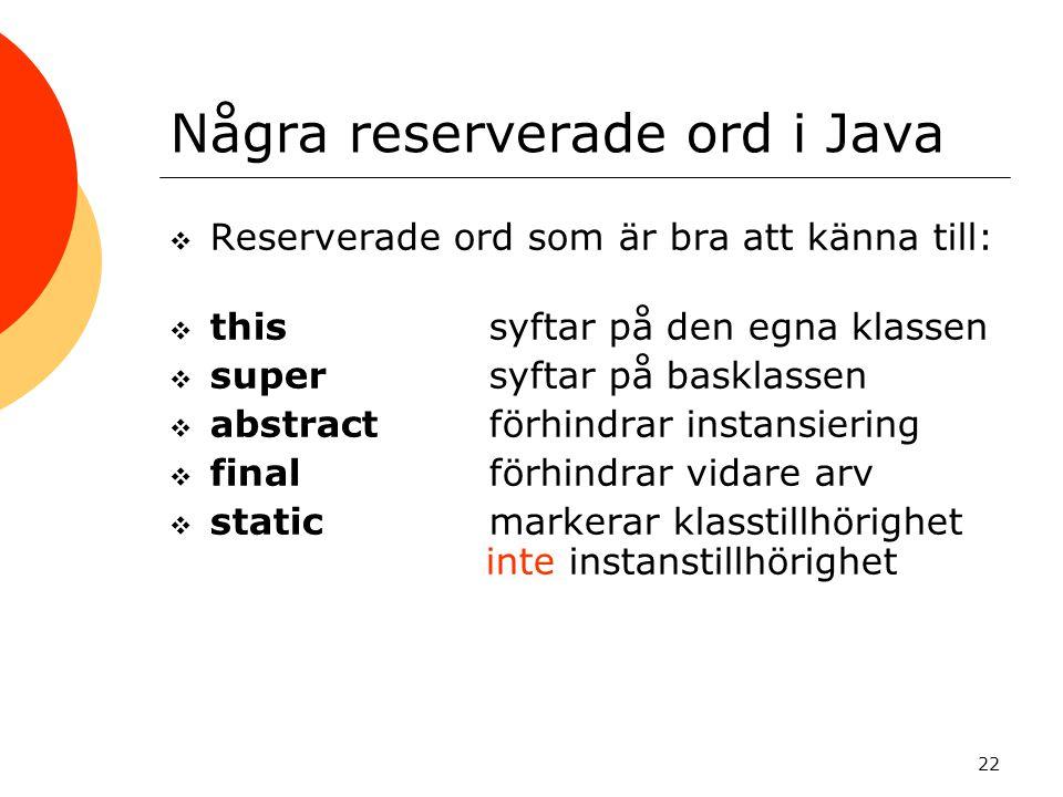 22 Några reserverade ord i Java  Reserverade ord som är bra att känna till:  this syftar på den egna klassen  supersyftar på basklassen  abstract