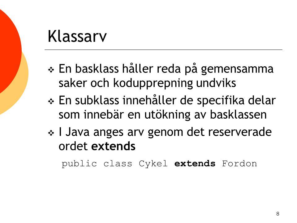 8 Klassarv  En basklass håller reda på gemensamma saker och kodupprepning undviks  En subklass innehåller de specifika delar som innebär en utökning