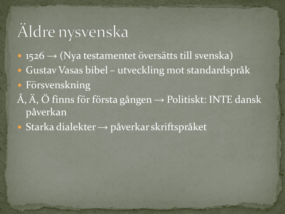 1526 → (Nya testamentet översätts till svenska) Gustav Vasas bibel – utveckling mot standardspråk Försvenskning Å, Ä, Ö finns för första gången → Poli