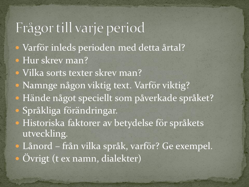 Varför inleds perioden år 800.De urnordiska dialekterna utvecklas till olika språk.