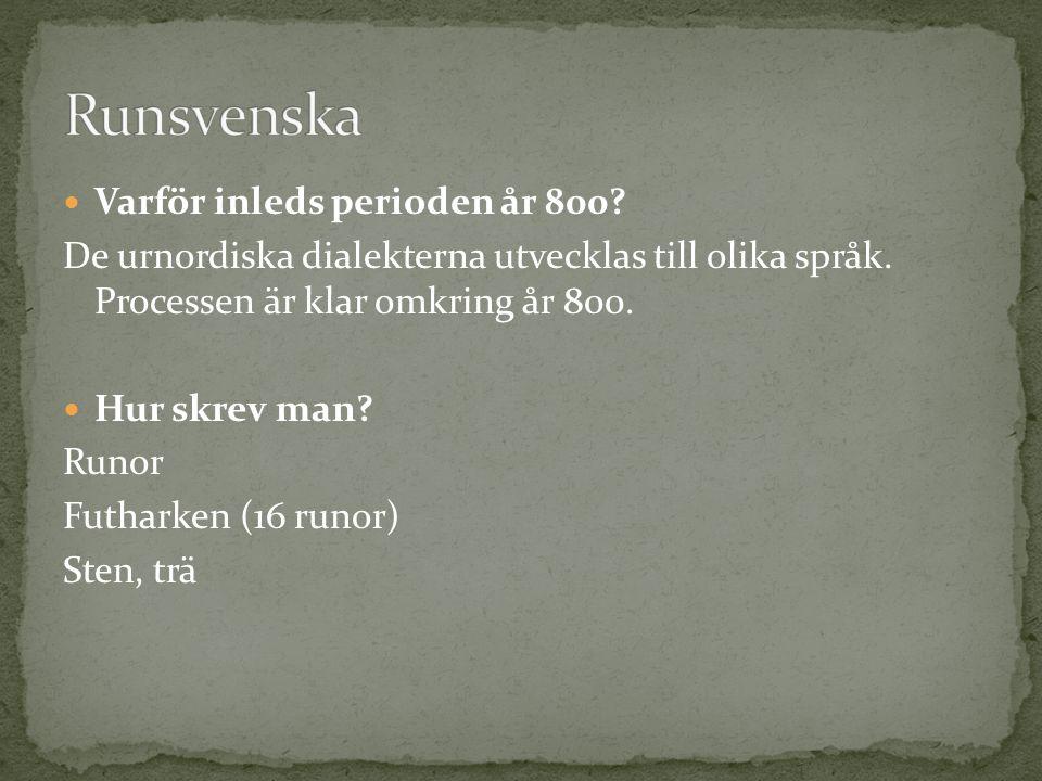 Varför inleds perioden år 800? De urnordiska dialekterna utvecklas till olika språk. Processen är klar omkring år 800. Hur skrev man? Runor Futharken