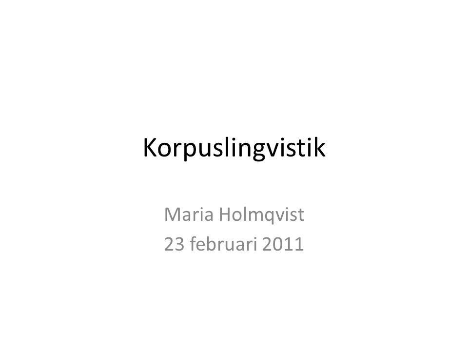 Korpuslingvistik Maria Holmqvist 23 februari 2011