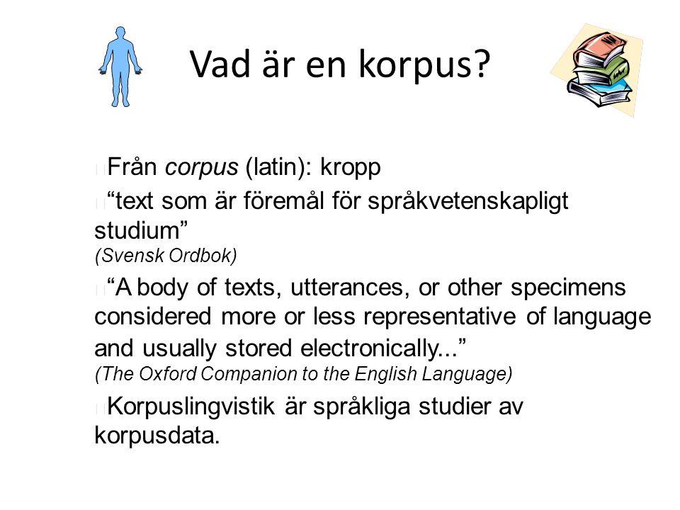 """Vad är en korpus? Från corpus (latin): kropp """"text som är föremål för språkvetenskapligt studium"""" (Svensk Ordbok) """"A body of texts, utterances, or oth"""