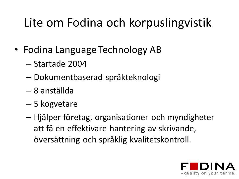 Lite om Fodina och korpuslingvistik Fodina Language Technology AB – Startade 2004 – Dokumentbaserad språkteknologi – 8 anställda – 5 kogvetare – Hjälp