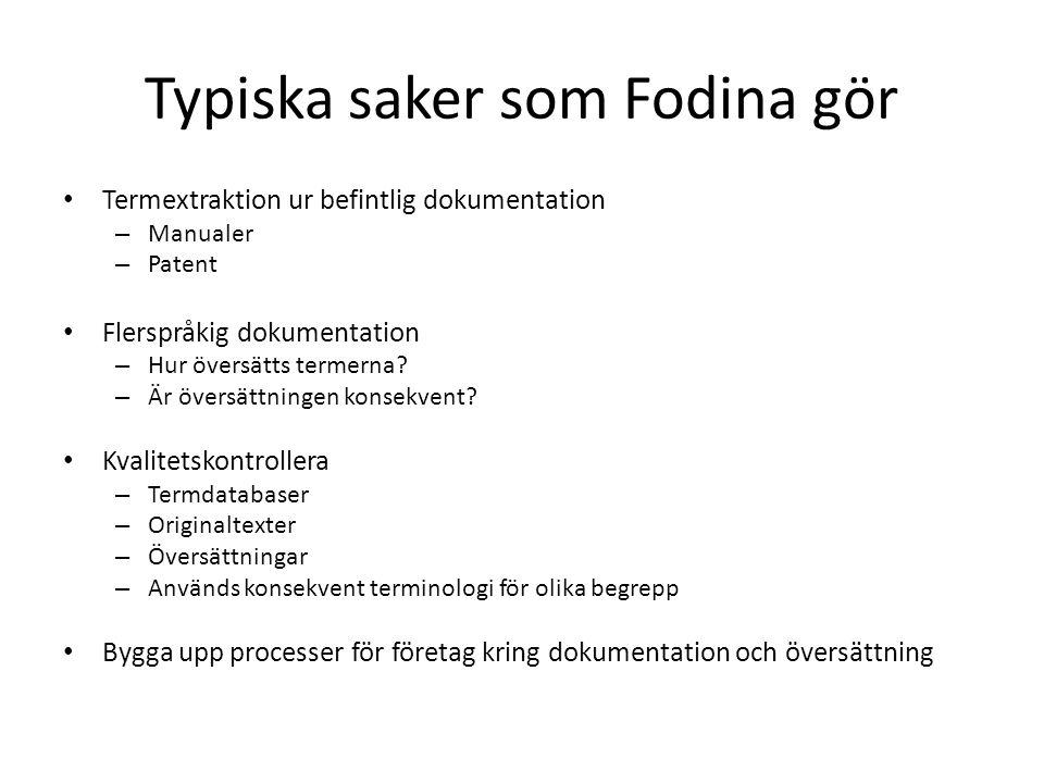Typiska saker som Fodina gör Termextraktion ur befintlig dokumentation – Manualer – Patent Flerspråkig dokumentation – Hur översätts termerna? – Är öv