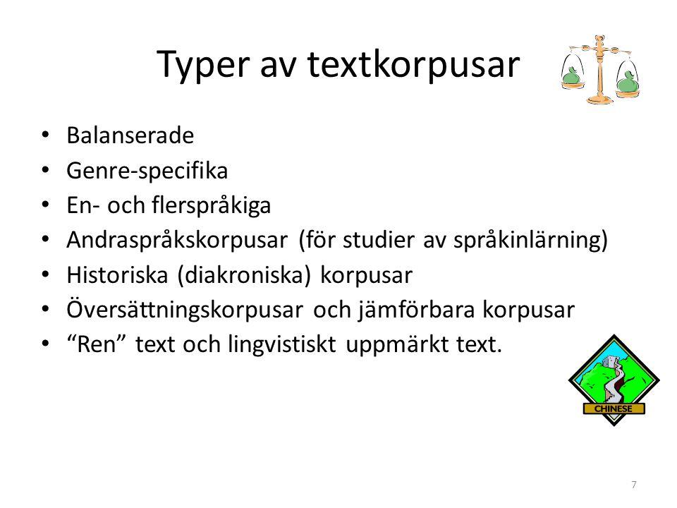 7 Typer av textkorpusar Balanserade Genre-specifika En- och flerspråkiga Andraspråkskorpusar (för studier av språkinlärning) Historiska (diakroniska)