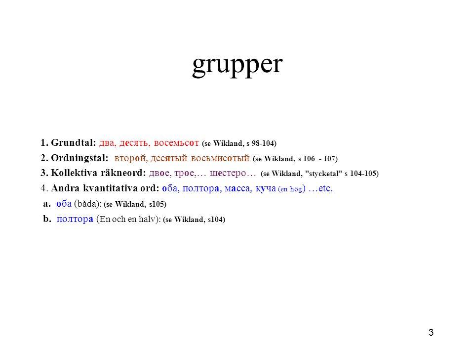 3 grupper 1. Grundtal: два, десять, восемьсот (se Wikland, s 98-104) 2. Ordningstal: второй, десятый восьмисотый (se Wikland, s 106 - 107) 3. Kollekti