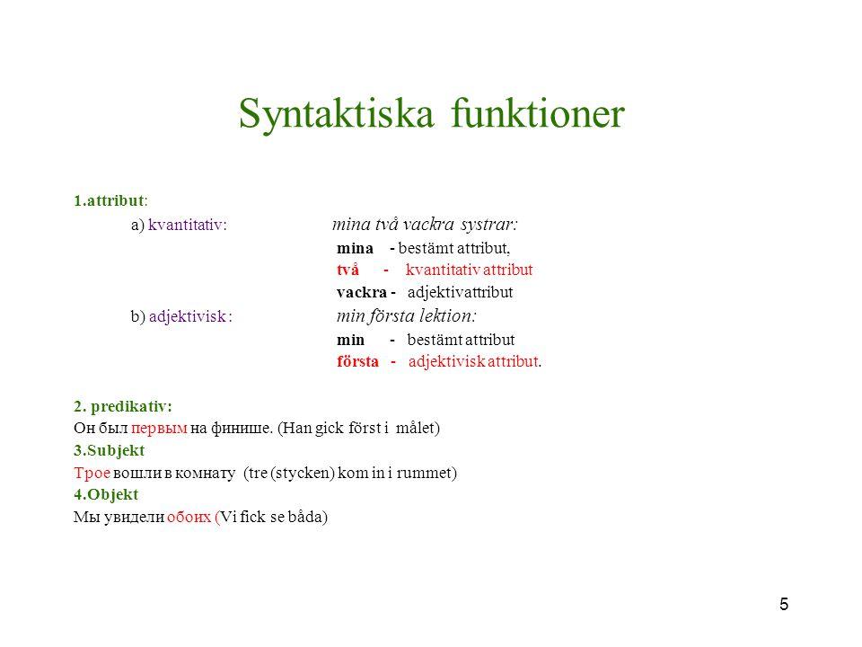 5 Syntaktiska funktioner 1.attribut: a) kvantitativ: mina två vackra systrar: mina - bestämt attribut, två - kvantitativ attribut vackra - adjektivatt