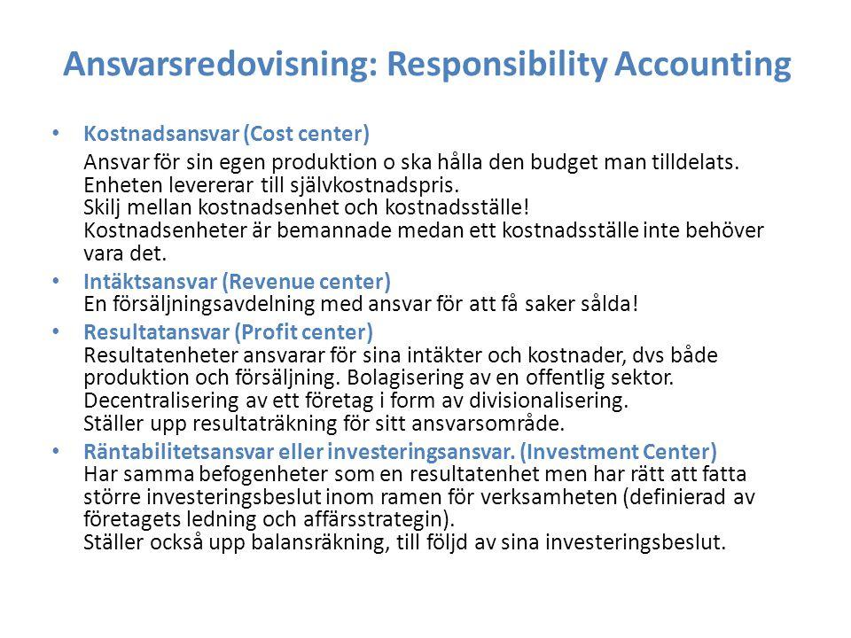 Ansvarsredovisning: Responsibility Accounting Kostnadsansvar (Cost center) Ansvar för sin egen produktion o ska hålla den budget man tilldelats. Enhet