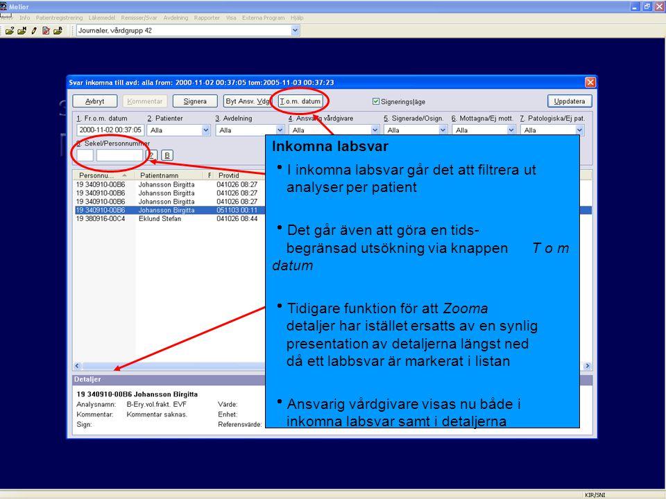Inkomna labsvar  I inkomna labsvar går det att filtrera ut analyser per patient  Det går även att göra en tids- begränsad utsökning via knappen T o m datum  Tidigare funktion för att Zooma detaljer har istället ersatts av en synlig presentation av detaljerna längst ned då ett labbsvar är markerat i listan  Ansvarig vårdgivare visas nu både i inkomna labsvar samt i detaljerna