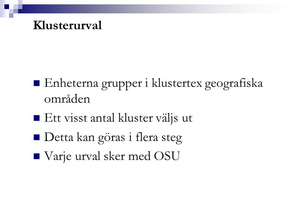 Klusterurval Enheterna grupper i klustertex geografiska områden Ett visst antal kluster väljs ut Detta kan göras i flera steg Varje urval sker med OSU