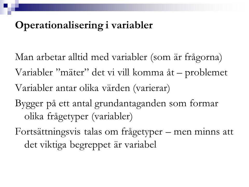 """Operationalisering i variabler Man arbetar alltid med variabler (som är frågorna) Variabler """"mäter"""" det vi vill komma åt – problemet Variabler antar o"""