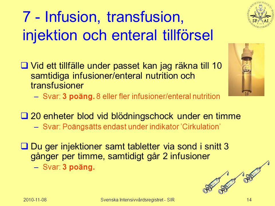 2010-11-08Svenska Intensivvårdsregistret - SIR14 7 - Infusion, transfusion, injektion och enteral tillförsel  Vid ett tillfälle under passet kan jag