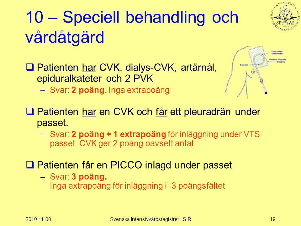 2010-11-08Svenska Intensivvårdsregistret - SIR19 10 – Speciell behandling och vårdåtgärd  Patienten har CVK, dialys-CVK, artärnål, epiduralkateter oc