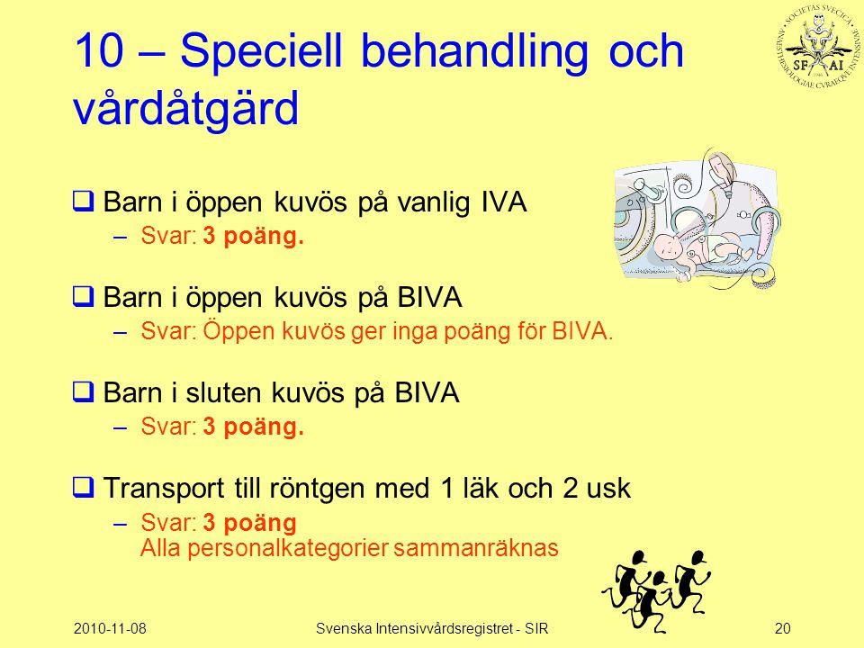 2010-11-08Svenska Intensivvårdsregistret - SIR20 10 – Speciell behandling och vårdåtgärd  Barn i öppen kuvös på vanlig IVA –Svar: 3 poäng.  Barn i ö