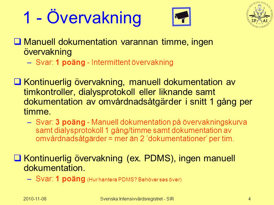2010-11-08Svenska Intensivvårdsregistret - SIR4 1 - Övervakning  Manuell dokumentation varannan timme, ingen övervakning –Svar: 1 poäng - Intermitten