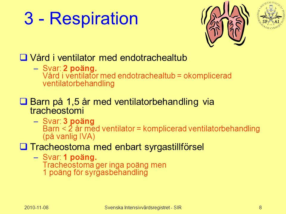 2010-11-08Svenska Intensivvårdsregistret - SIR8 3 - Respiration  Vård i ventilator med endotrachealtub –Svar: 2 poäng. Vård i ventilator med endotrac