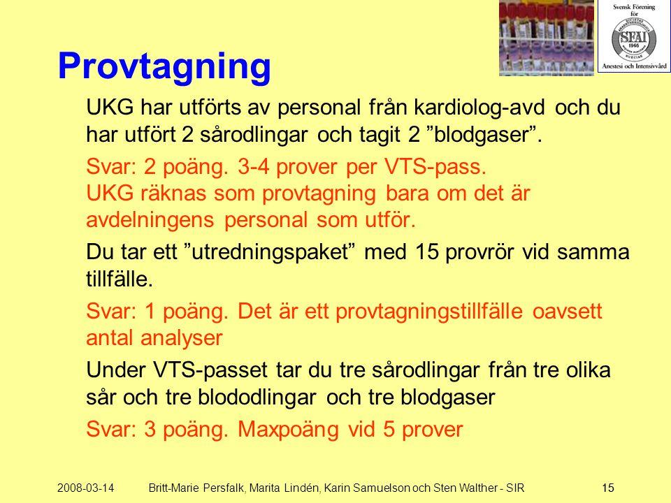 2008-03-14Britt-Marie Persfalk, Marita Lindén, Karin Samuelson och Sten Walther - SIR15 Provtagning UKG har utförts av personal från kardiolog-avd och