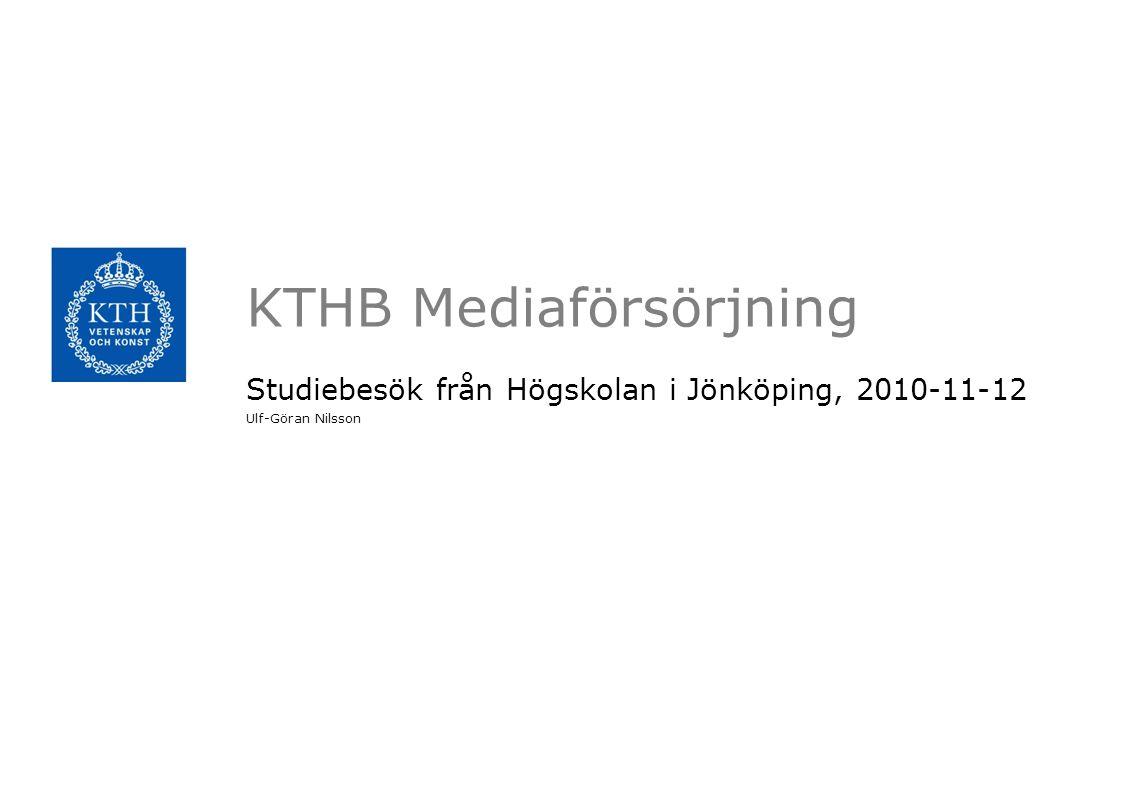 KTHB Mediaförsörjning Studiebesök från Högskolan i Jönköping, 2010-11-12 Ulf-Göran Nilsson