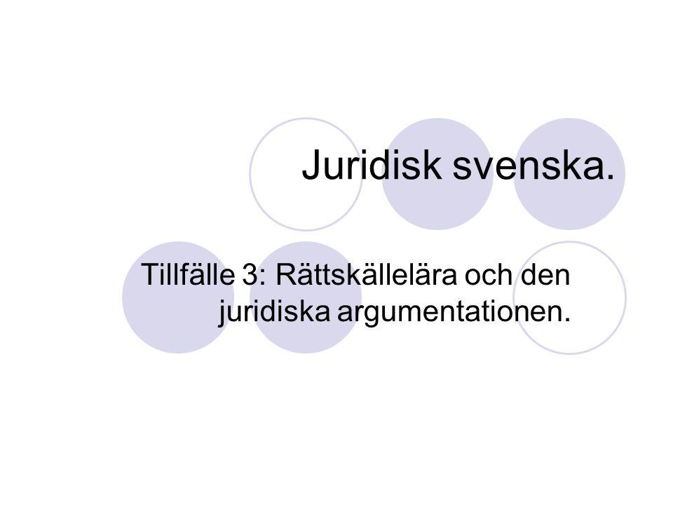 Juridisk svenska. Tillfälle 3: Rättskällelära och den juridiska argumentationen.
